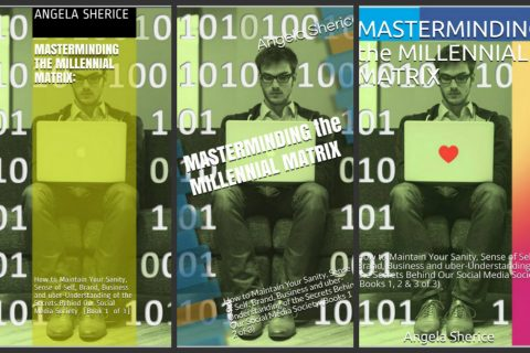 MASTERMINDING the MILLENNIAL MATRIX: How to Maintain Your Sanity, Sense of Self, Brand, Business and uber-Understanding of the Secrets Behind Our Social Media Society (Book 1, 2, and 3)